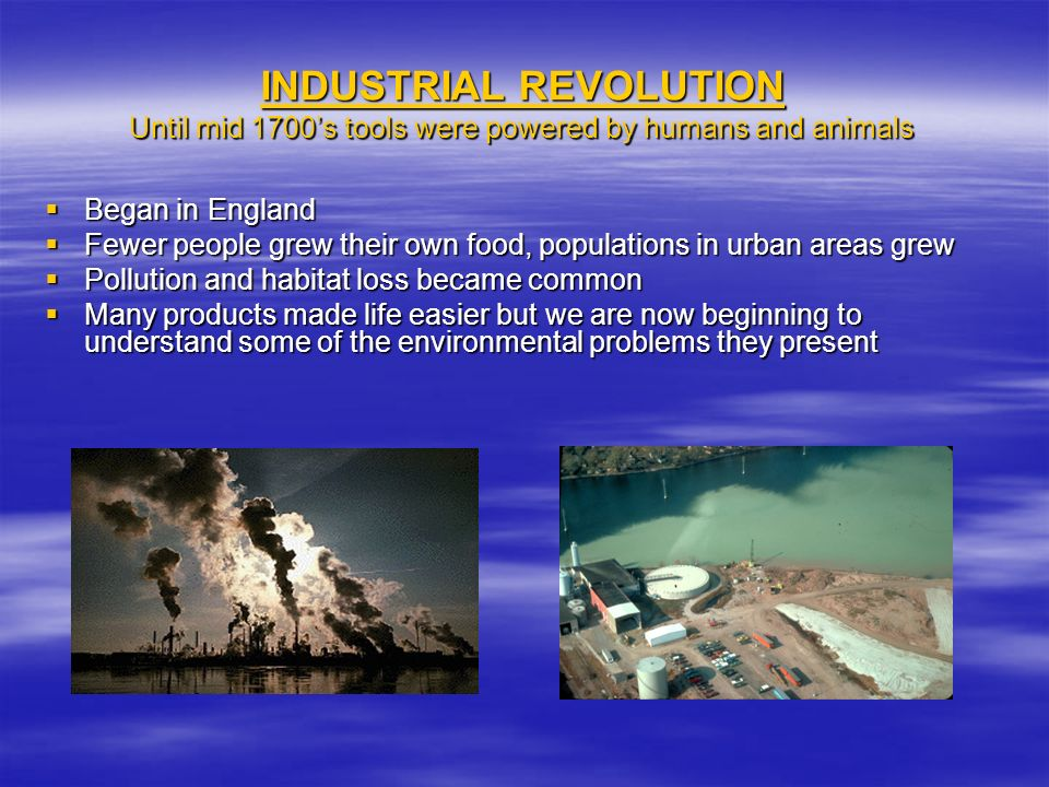 INDUSTRIAL REVOLUTION Until mid 1700's tools were powered by humans and animals