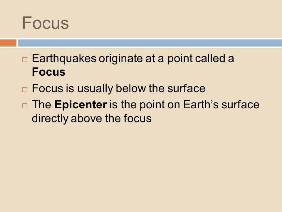 Focus Earthquakes originate at a point called a Focus