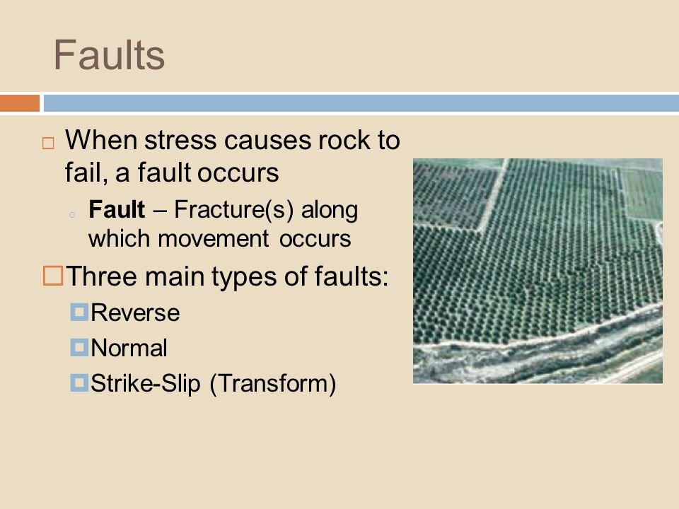 Faults When stress causes rock to fail, a fault occurs