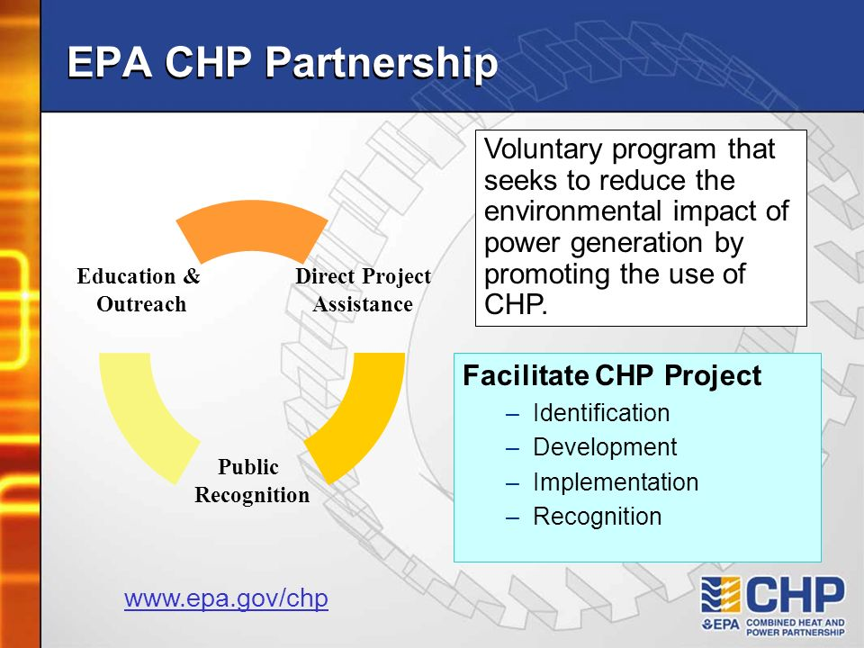 EPA CHP Partnership Voluntary program that seeks to reduce the environmental impact of power generation by promoting the use of CHP.