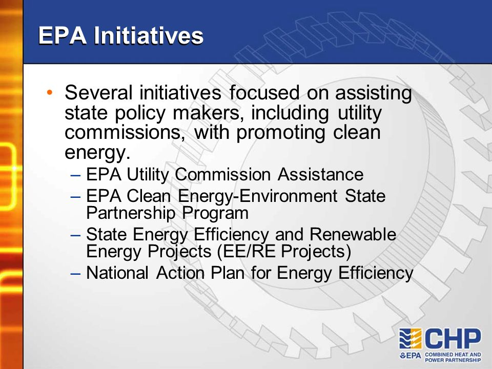 EPA Initiatives Several initiatives focused on assisting state policy makers, including utility commissions, with promoting clean energy.
