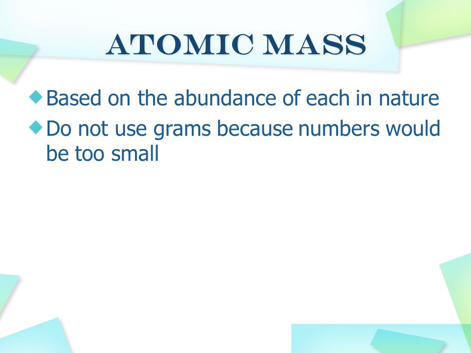 Atomic Mass Based on the abundance of each in nature