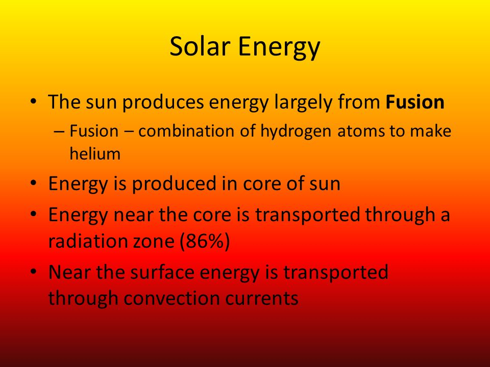 Solar Energy The sun produces energy largely from Fusion