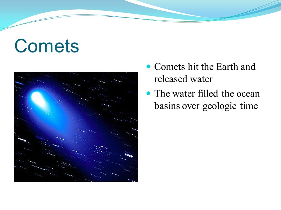 Comets Comets hit the Earth and released water