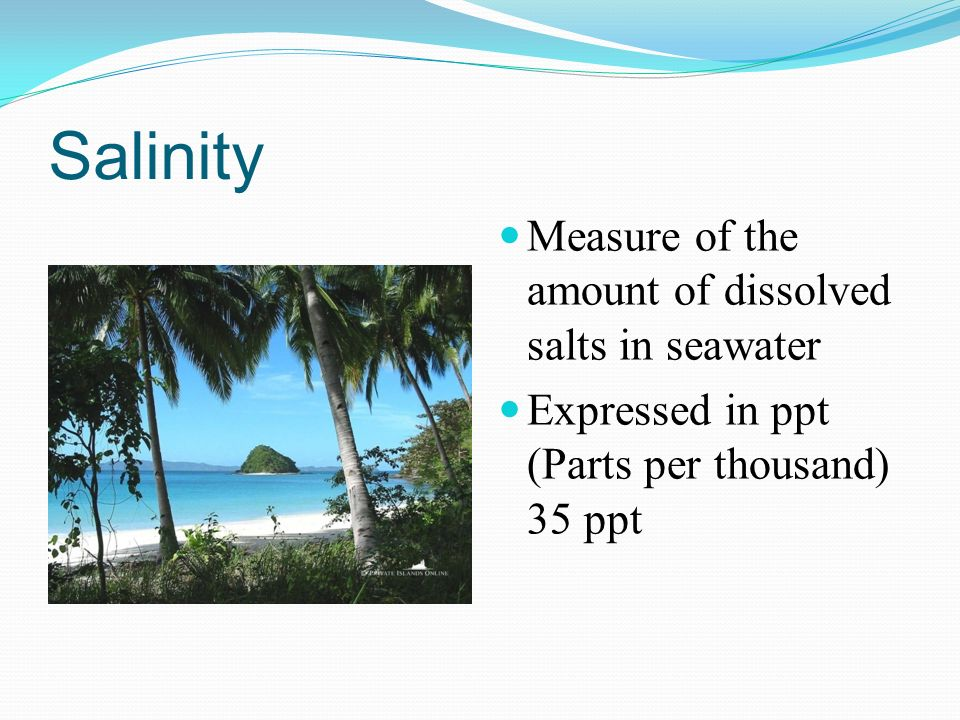 Salinity Measure of the amount of dissolved salts in seawater