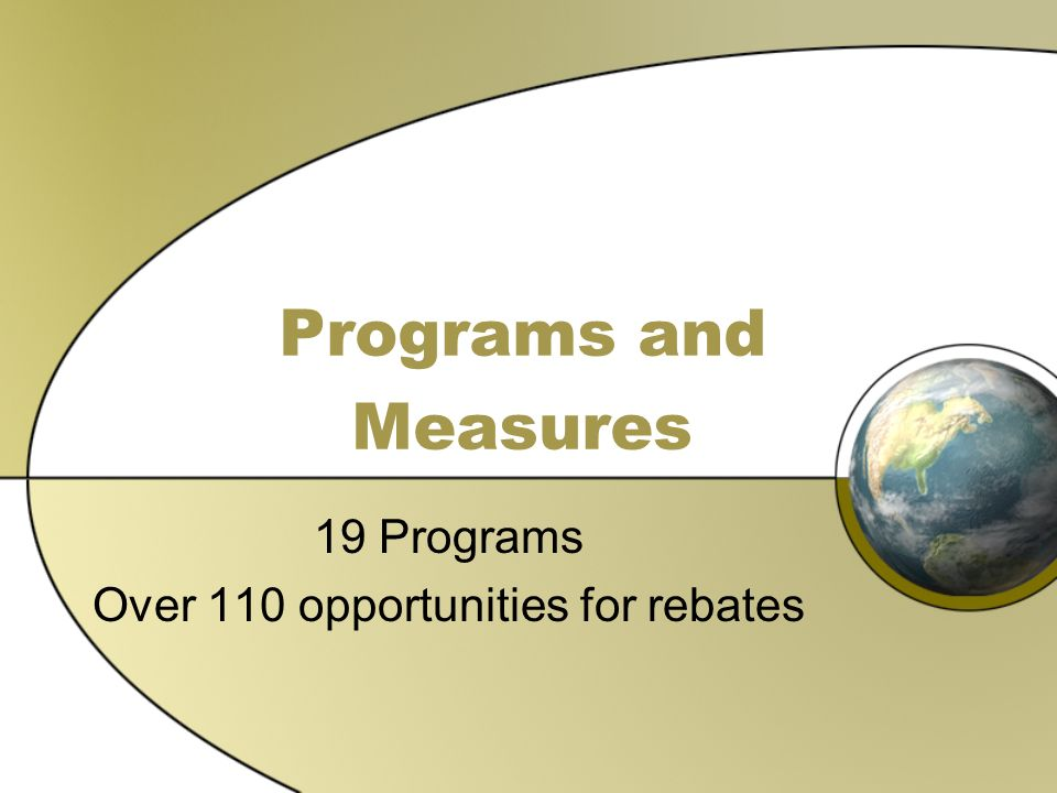 19 Programs Over 110 opportunities for rebates