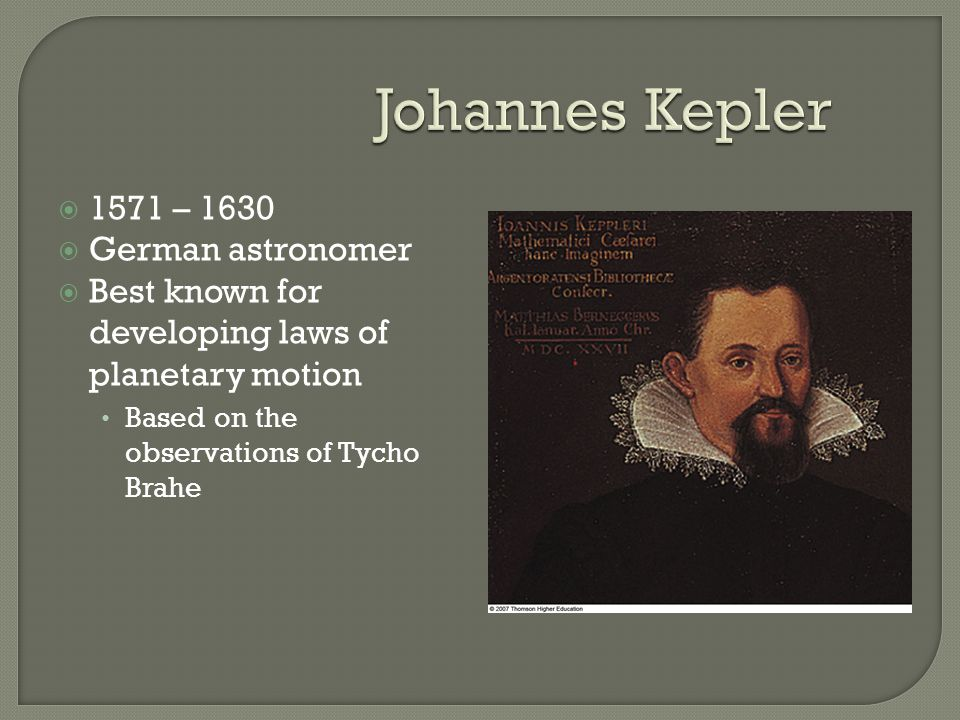 Johannes Kepler 1571 – 1630 German astronomer
