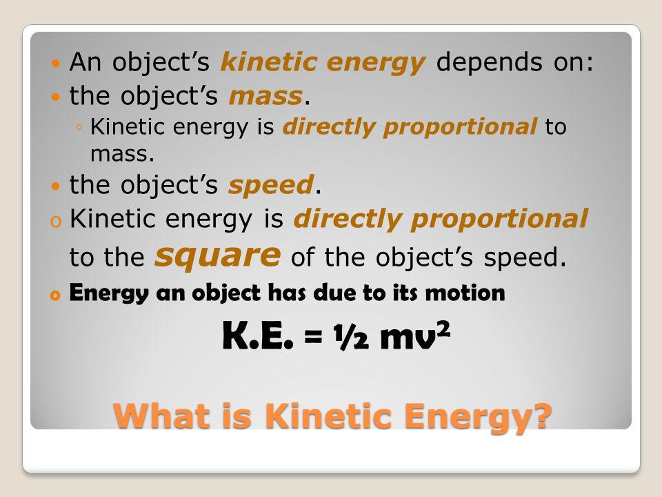 K.E. = ½ mv2 What is Kinetic Energy