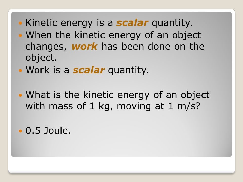 Kinetic energy is a scalar quantity.