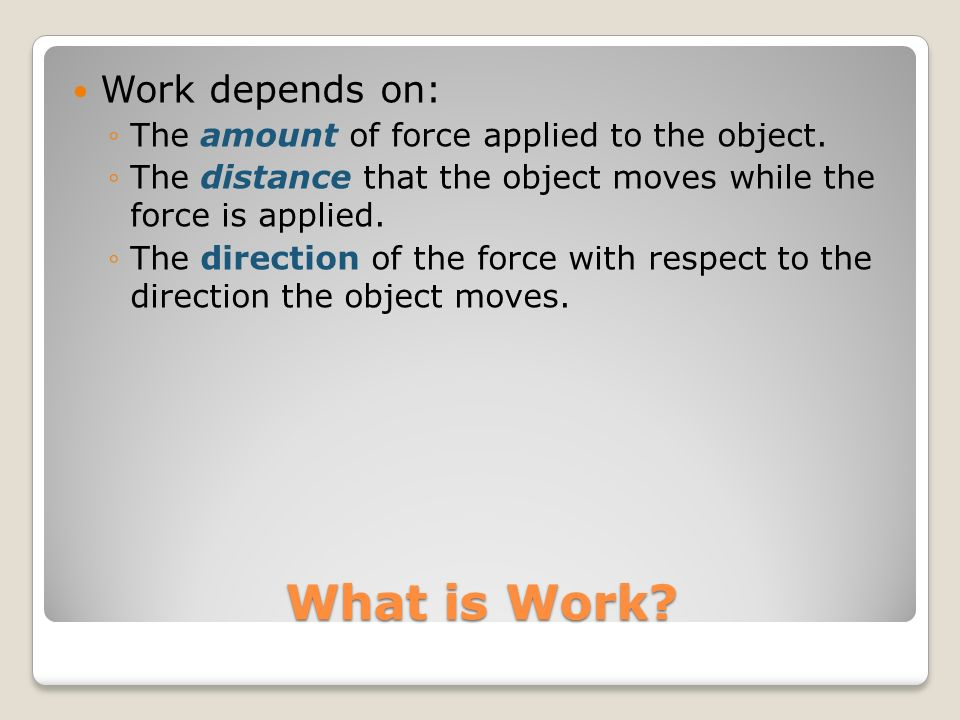 What is Work Work depends on: