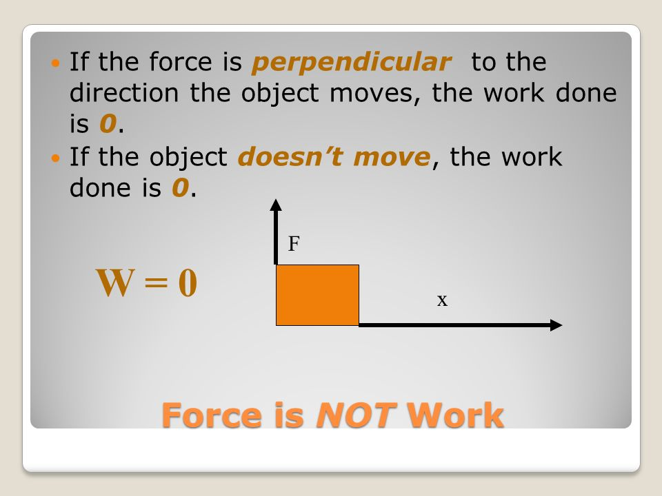 Ch 8 Energy Notes If the force is perpendicular to the direction the object moves, the work done is 0.