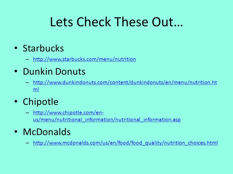 Lets Check These Out… Starbucks Dunkin Donuts Chipotle McDonalds