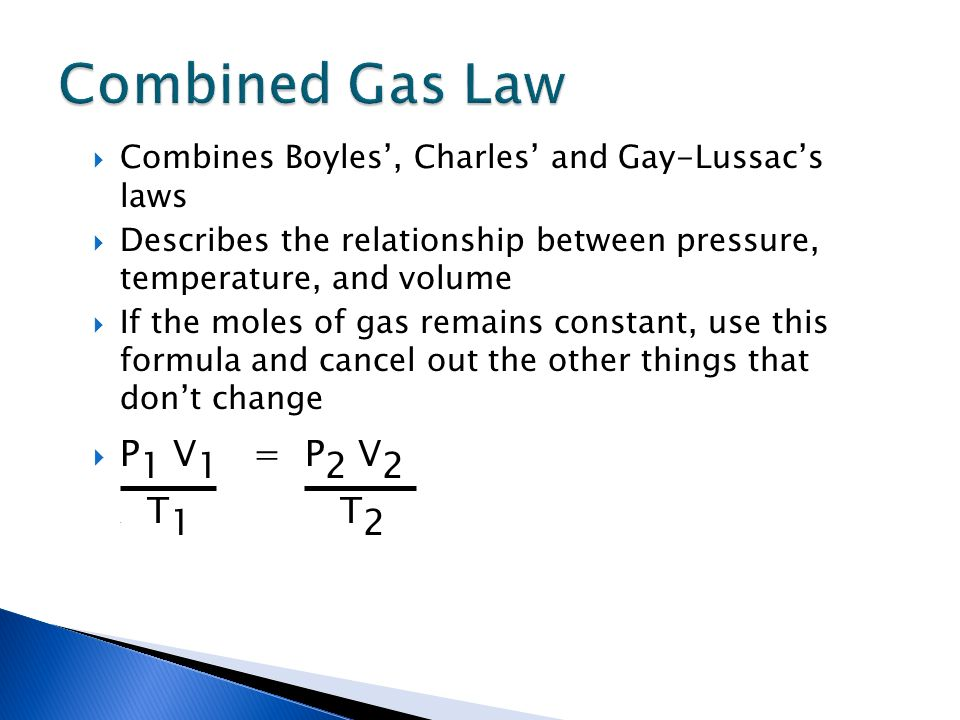 Combined Gas Law P1 V1 = P2 V2 . T1 T2