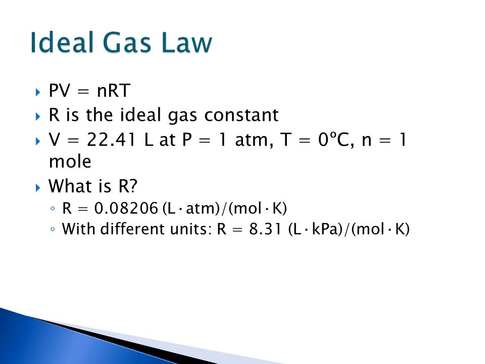 Ideal Gas Law PV = nRT R is the ideal gas constant