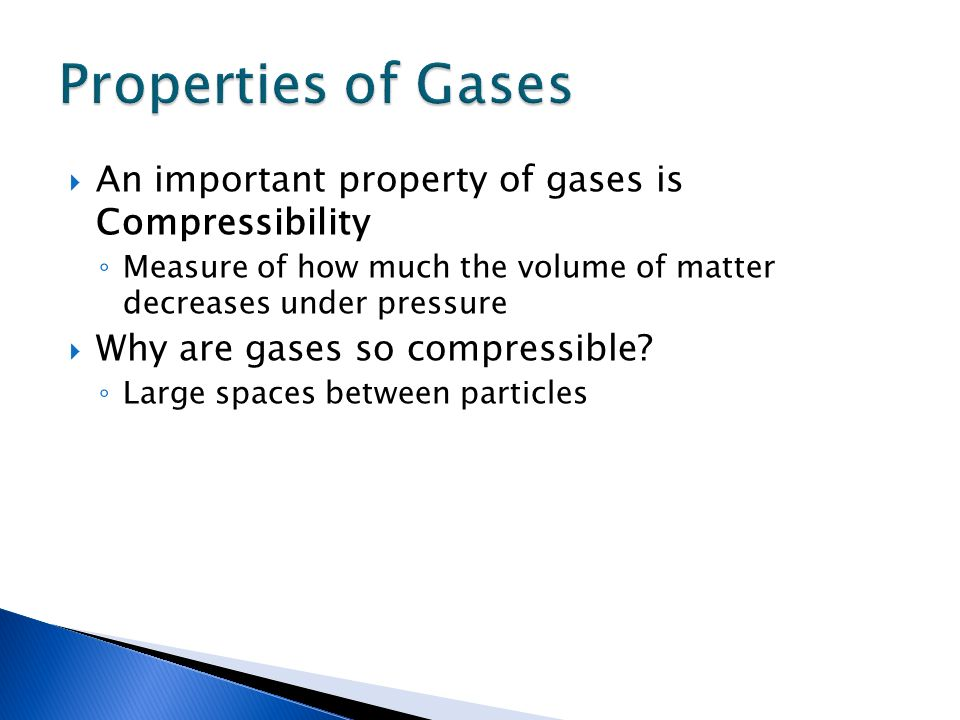 Properties of Gases An important property of gases is Compressibility
