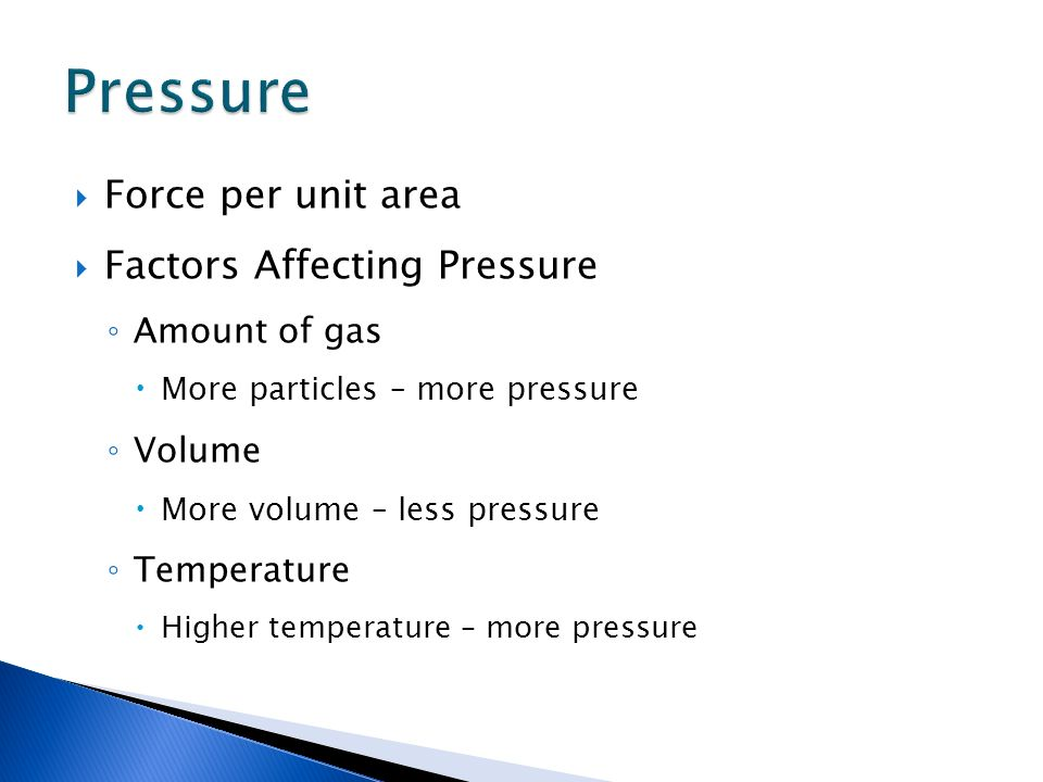 Pressure Force per unit area Factors Affecting Pressure Amount of gas