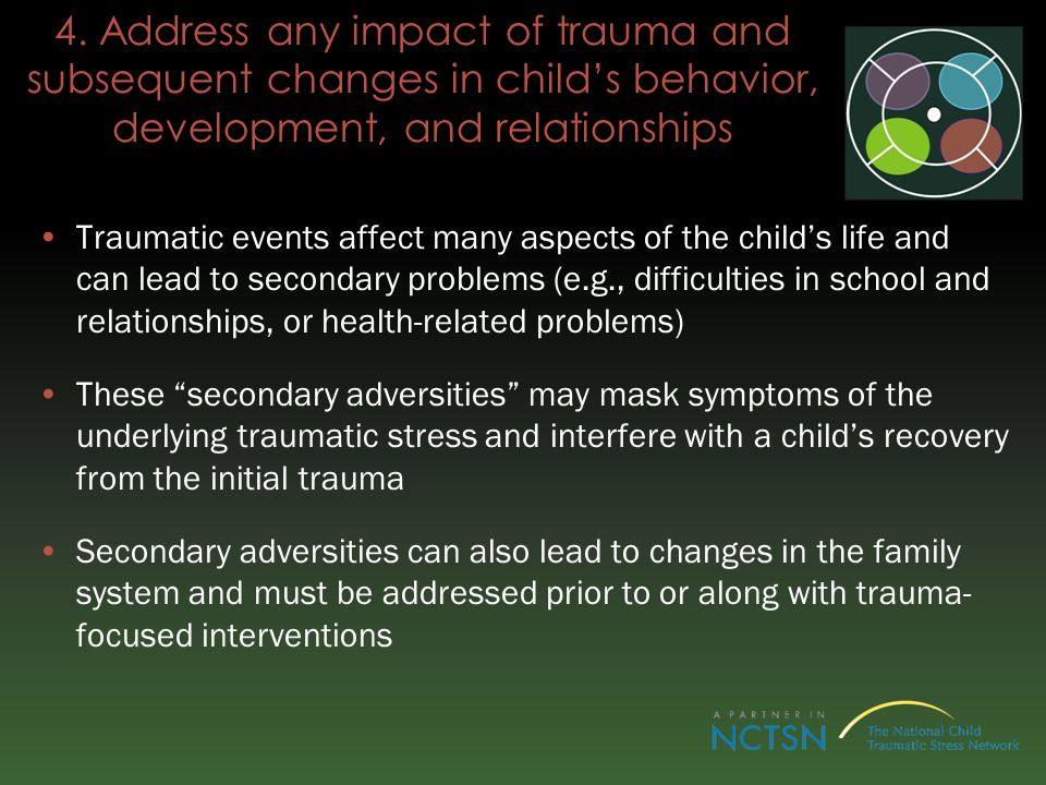 4. Address any impact of trauma and subsequent changes in child's behavior, development, and relationships
