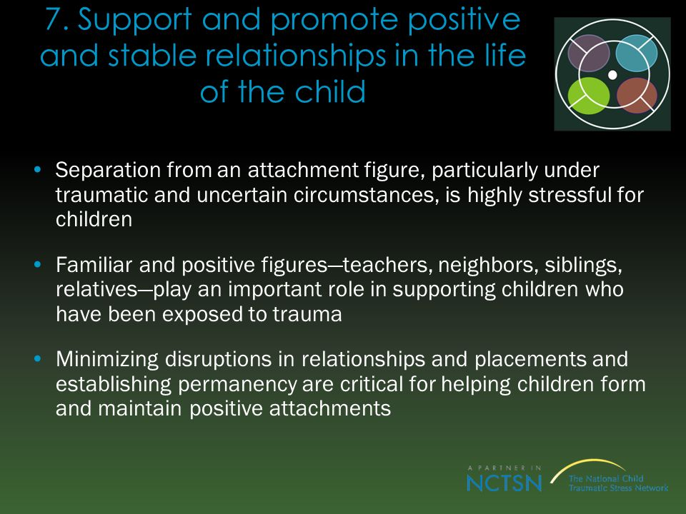 7. Support and promote positive and stable relationships in the life of the child