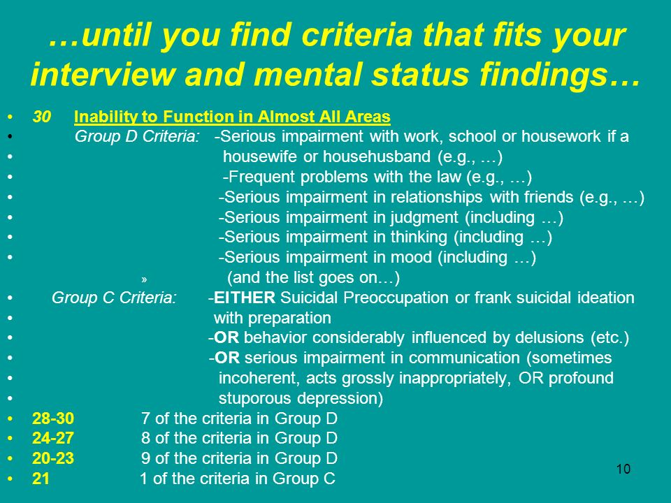 …until you find criteria that fits your interview and mental status findings…