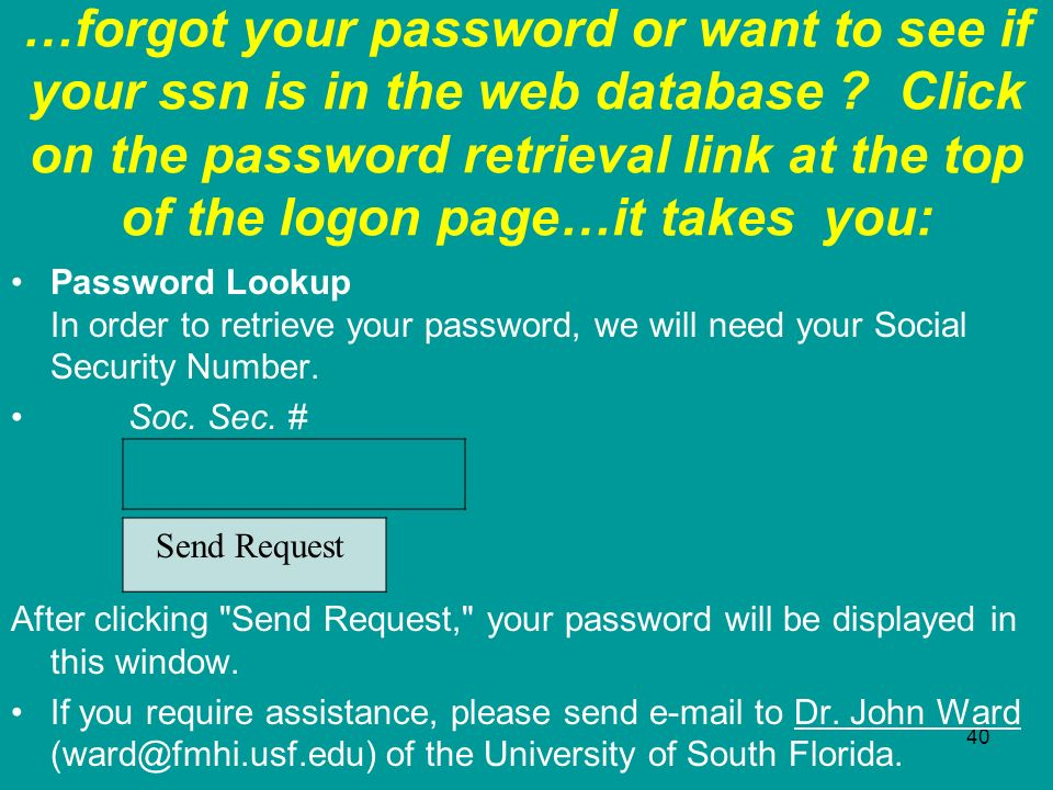 …forgot your password or want to see if your ssn is in the web database Click on the password retrieval link at the top of the logon page…it takes you:
