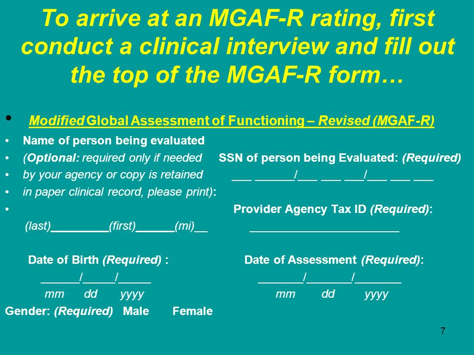 To arrive at an MGAF-R rating, first conduct a clinical interview and fill out the top of the MGAF-R form…