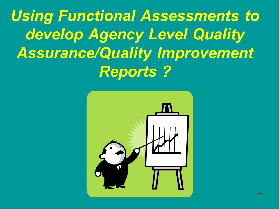 Using Functional Assessments to develop Agency Level Quality Assurance/Quality Improvement Reports