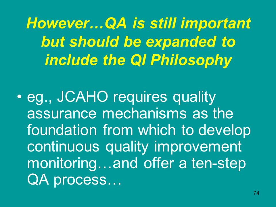 However…QA is still important but should be expanded to include the QI Philosophy