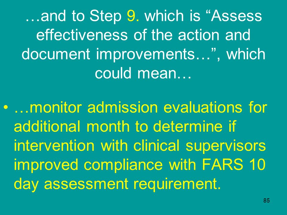 …and to Step 9. which is Assess effectiveness of the action and document improvements… , which could mean…