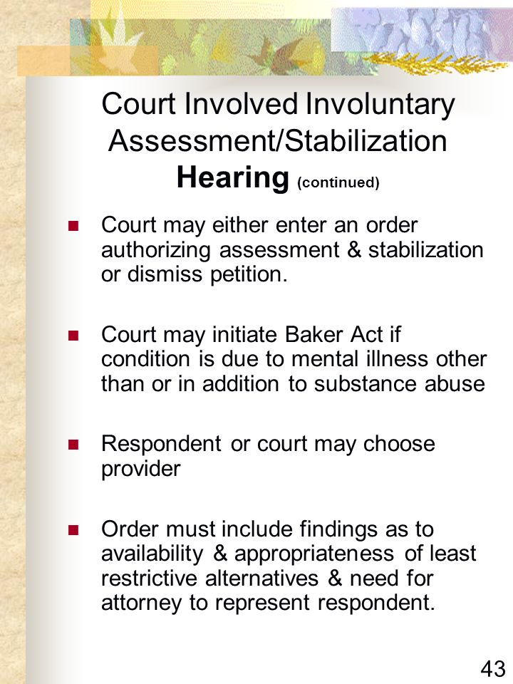 Court Involved Involuntary Assessment/Stabilization Hearing (continued)