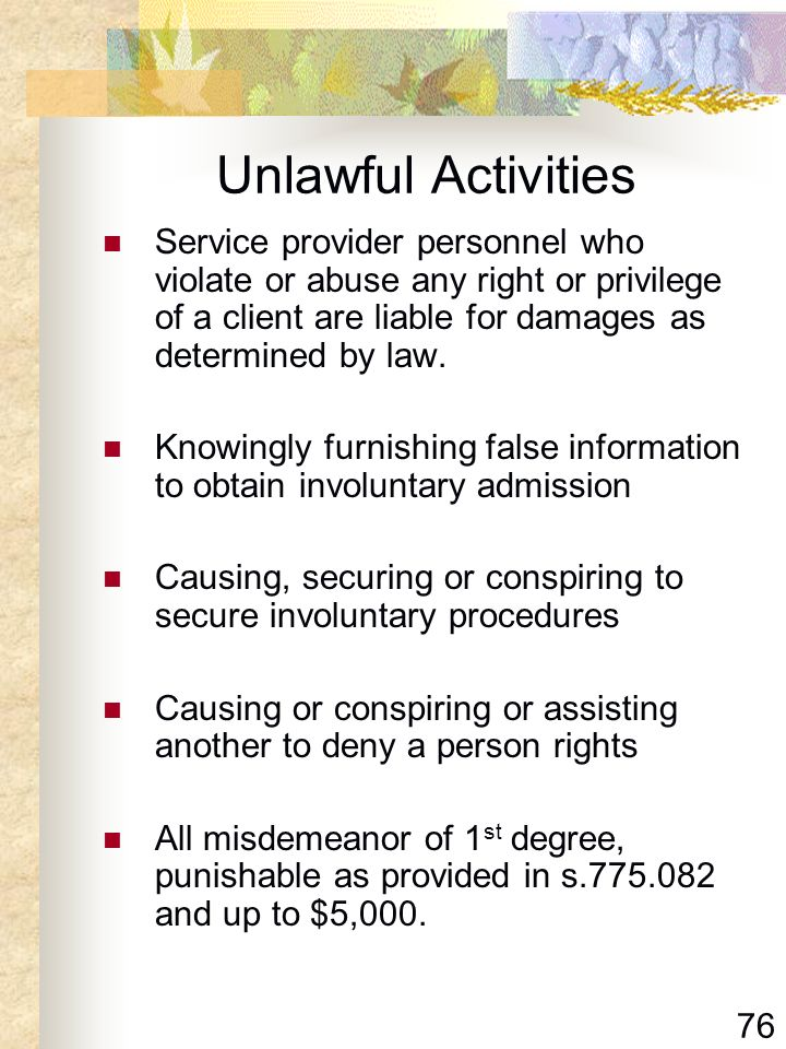 Unlawful Activities Service provider personnel who violate or abuse any right or privilege of a client are liable for damages as determined by law.