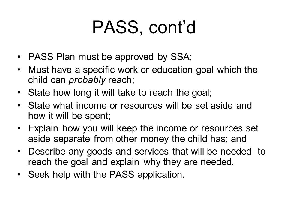 PASS, cont'd PASS Plan must be approved by SSA;