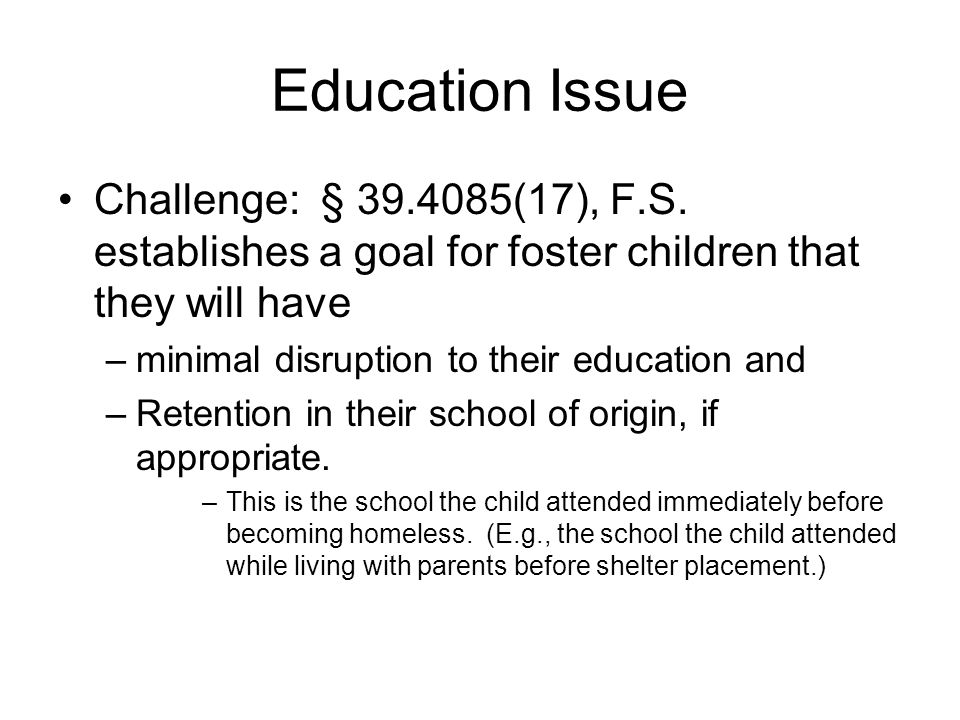 Education Issue Challenge: § 39.4085(17), F.S. establishes a goal for foster children that they will have.