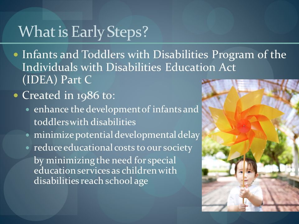 What is Early Steps Infants and Toddlers with Disabilities Program of the Individuals with Disabilities Education Act (IDEA) Part C.