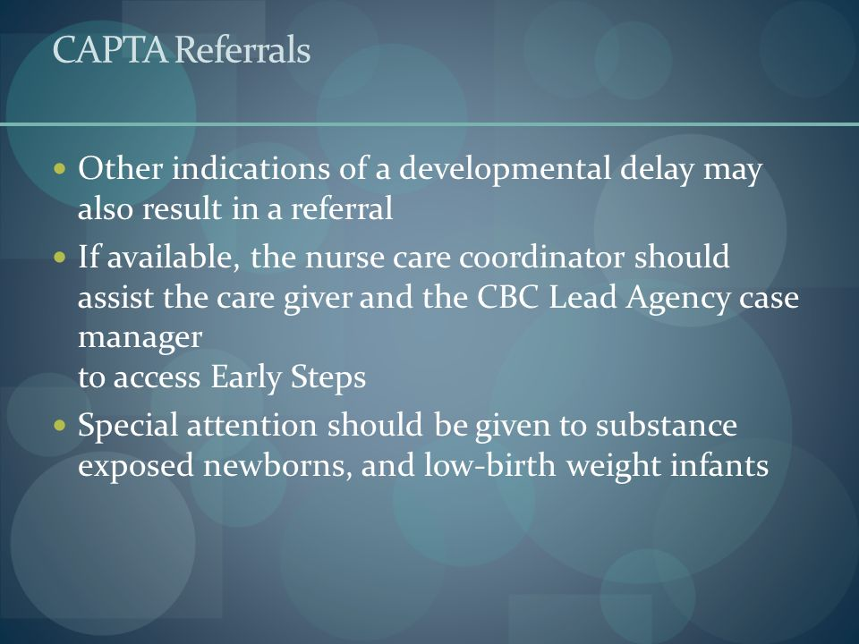 CAPTA Referrals Other indications of a developmental delay may also result in a referral.