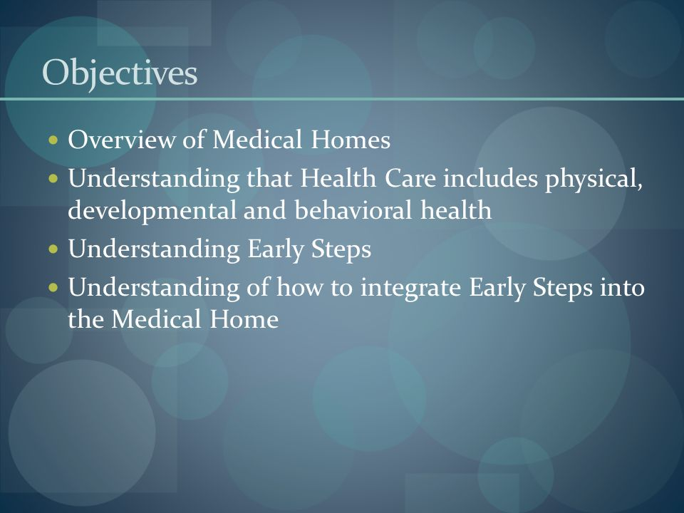Objectives Overview of Medical Homes