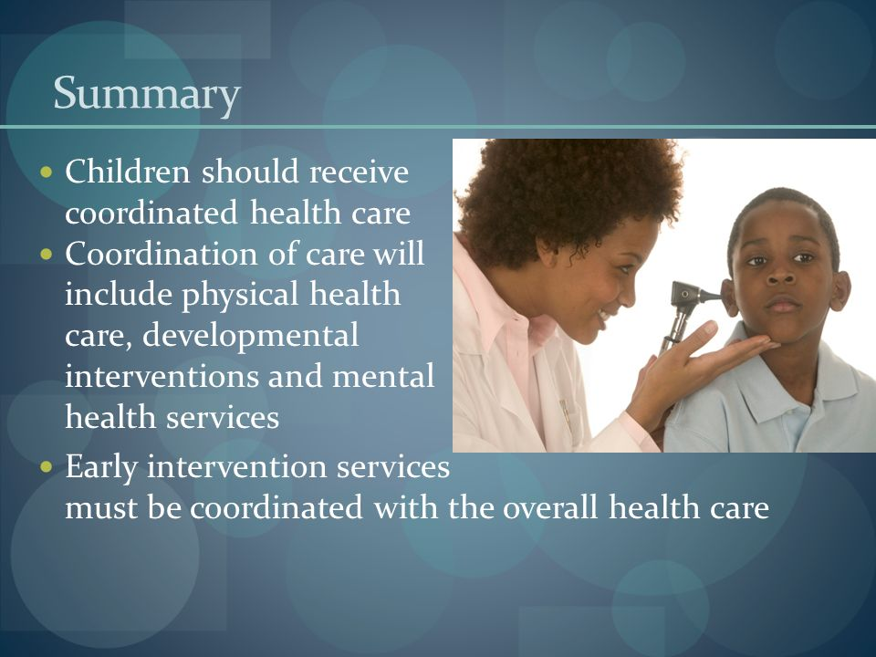 Summary Children should receive coordinated health care