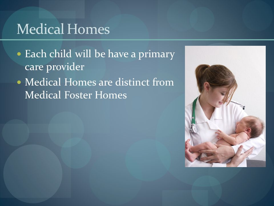 Medical Homes Each child will be have a primary care provider