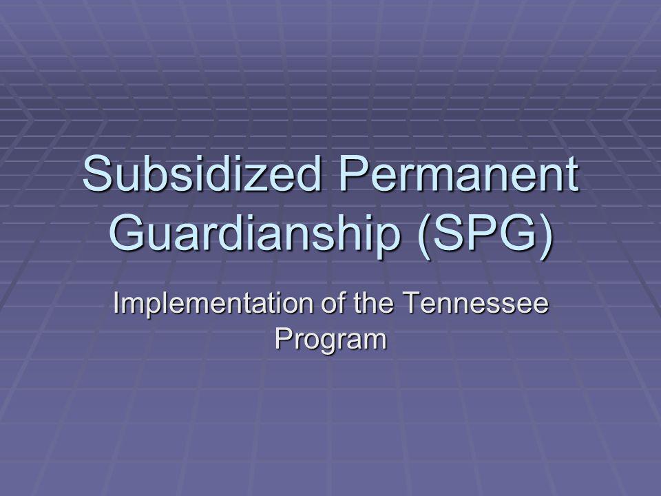 Subsidized Permanent Guardianship (SPG)