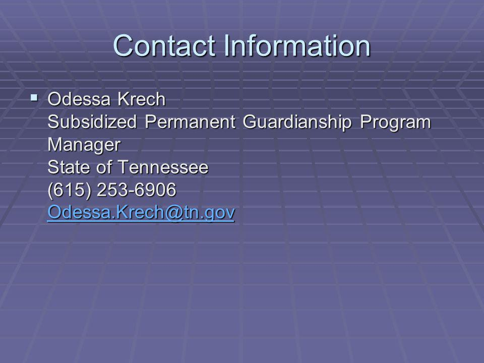 Contact Information Odessa Krech Subsidized Permanent Guardianship Program Manager State of Tennessee (615) 253-6906 Odessa.Krech@tn.gov.