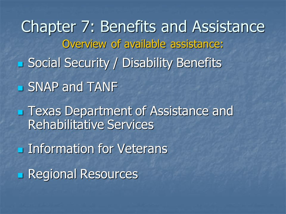Chapter 7: Benefits and Assistance Overview of available assistance: