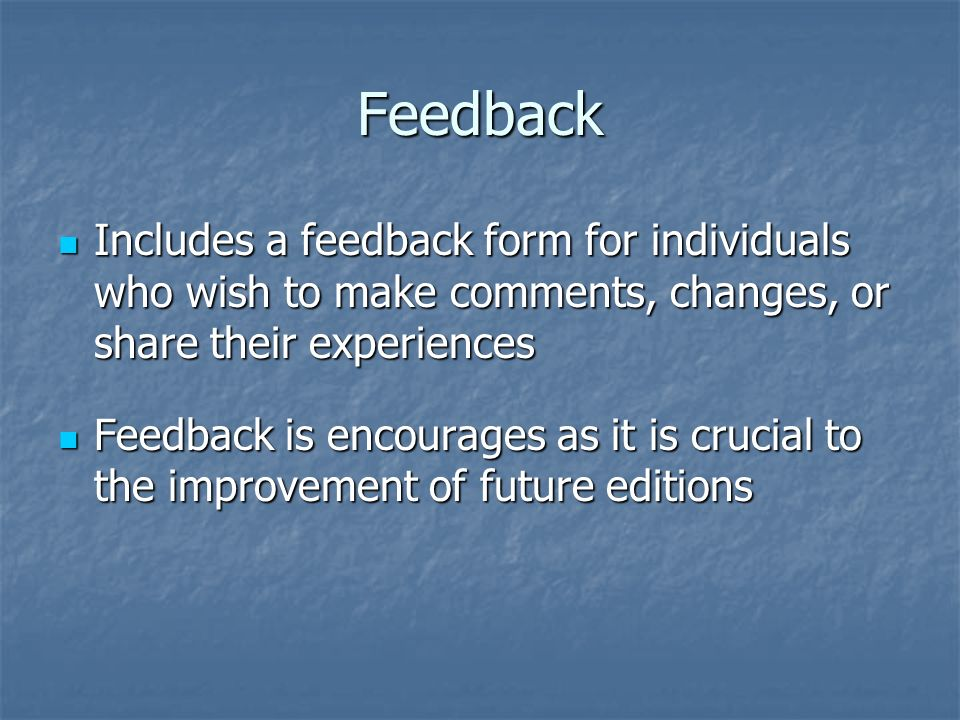 Feedback Includes a feedback form for individuals who wish to make comments, changes, or share their experiences.