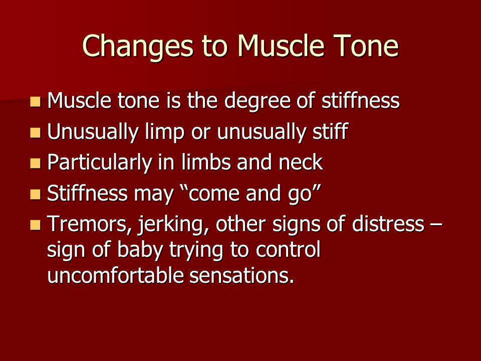Changes to Muscle Tone Muscle tone is the degree of stiffness