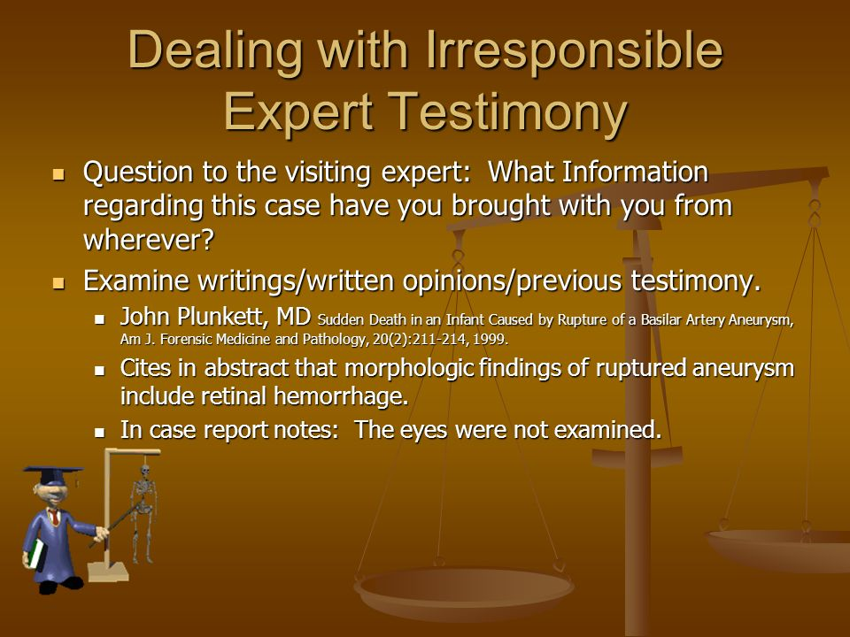 Dealing with Irresponsible Expert Testimony