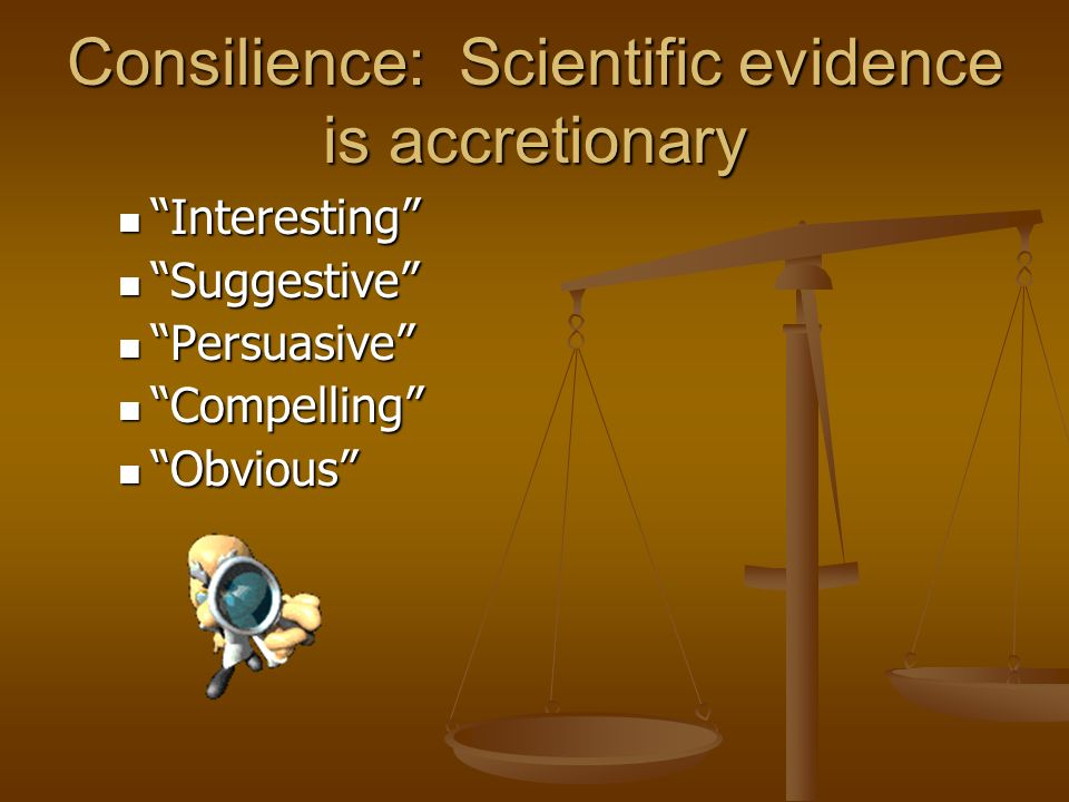 Consilience: Scientific evidence is accretionary