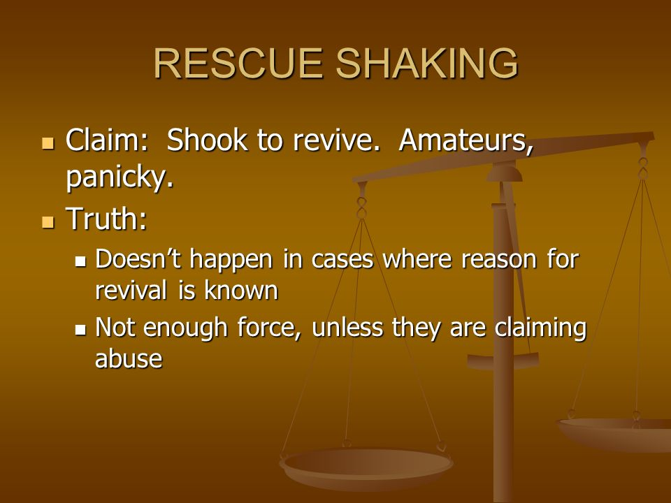 RESCUE SHAKING Claim: Shook to revive. Amateurs, panicky. Truth: