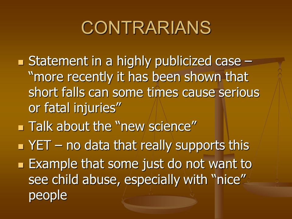 CONTRARIANS Statement in a highly publicized case – more recently it has been shown that short falls can some times cause serious or fatal injuries