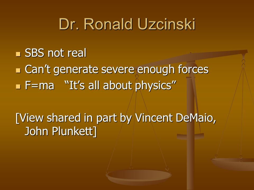 Dr. Ronald Uzcinski SBS not real Can't generate severe enough forces