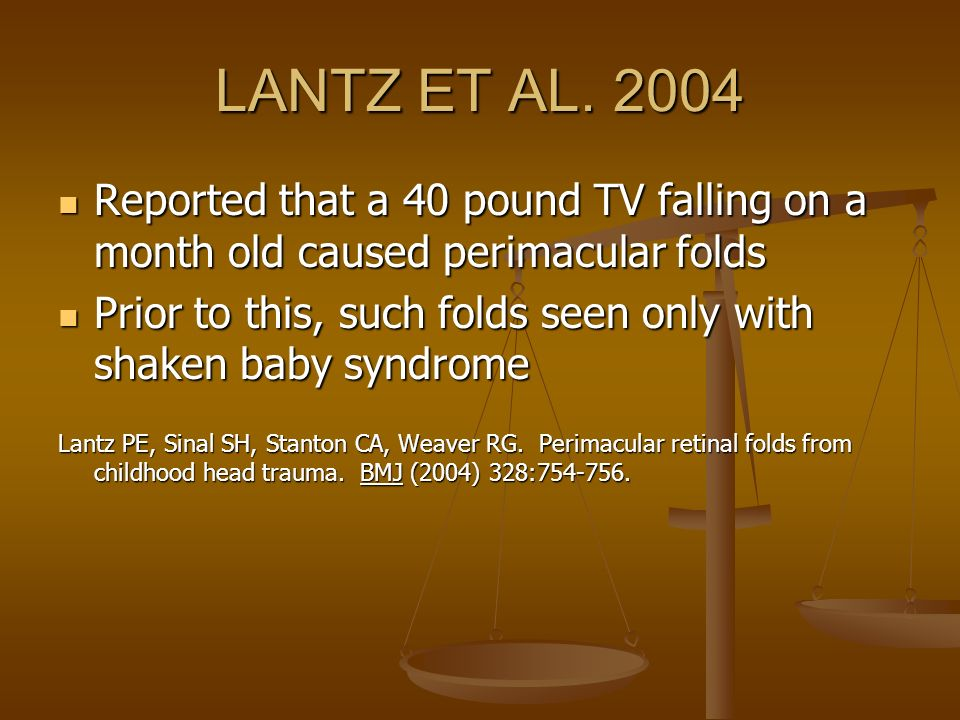 LANTZ ET AL. 2004 Reported that a 40 pound TV falling on a month old caused perimacular folds.