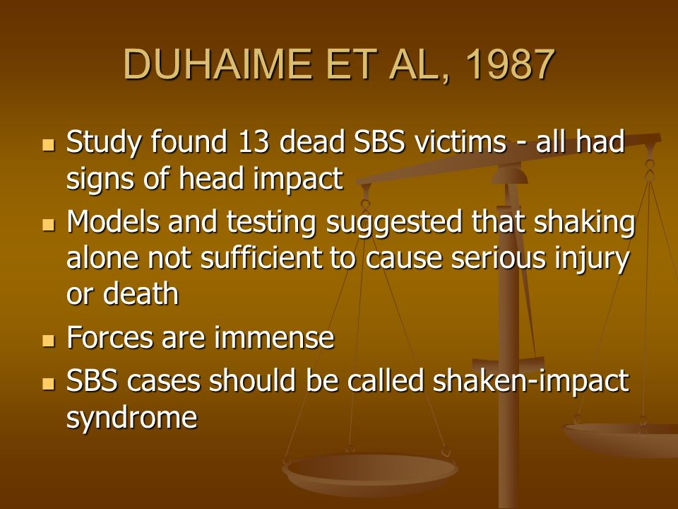 DUHAIME ET AL, 1987 Study found 13 dead SBS victims - all had signs of head impact.