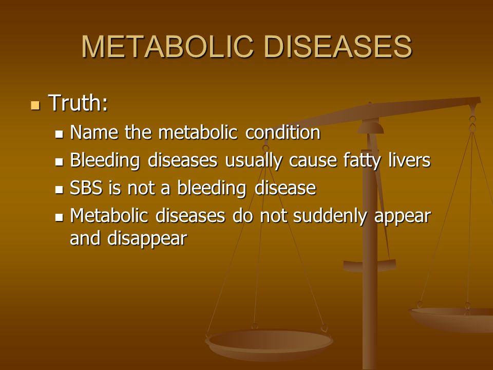 METABOLIC DISEASES Truth: Name the metabolic condition
